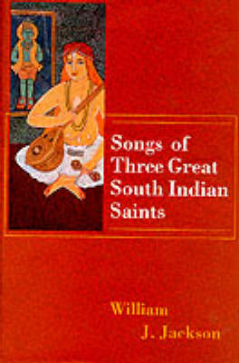 Songs of Three Great South Indian Saints by William J. Jackson