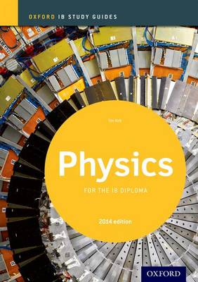 Physics Study Guide: Oxford IB Diploma Programme by Tim Kirk
