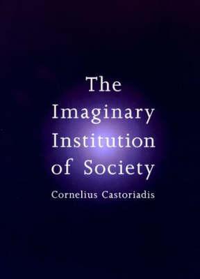 Imaginary Institution of Society by Cornelius Castoriadis
