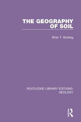 The Geography of Soil by Brian T. Bunting