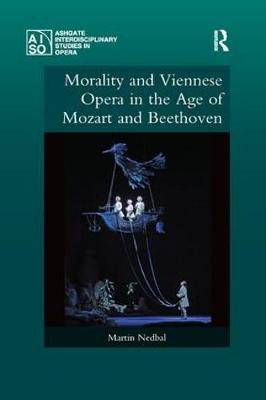 Morality and Viennese Opera in the Age of Mozart and Beethoven by Martin Nedbal