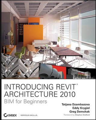 Introducing Revit Architecture 2010: BIM for Beginners by Tatjana Dzambazova