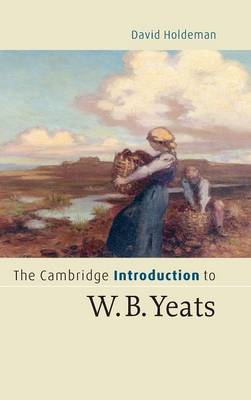 The Cambridge Introduction to W.B. Yeats by David Holdeman