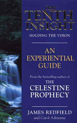 The Tenth Insight: An Experiential Guide by James Redfield
