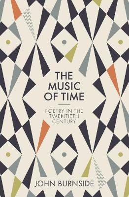 The Music of Time: Poetry in the Twentieth Century by John Burnside