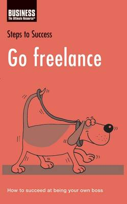Go Freelance: How to Succeed at Being Your Own Boss by Bloomsbury Publishing