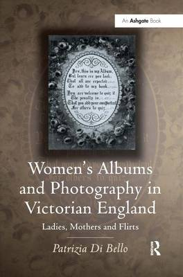 Women's Albums and Photography in Victorian England by Patrizia Di Bello
