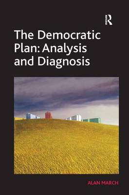 The Democratic Plan: Analysis and Diagnosis by Alan March