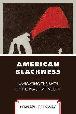 American Blackness: Navigating the Myth of the Black Monolith book