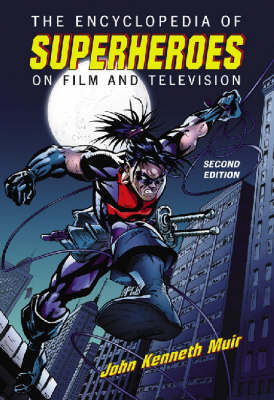 Encyclopedia of Superheroes on Film and Television by John Kenneth Muir