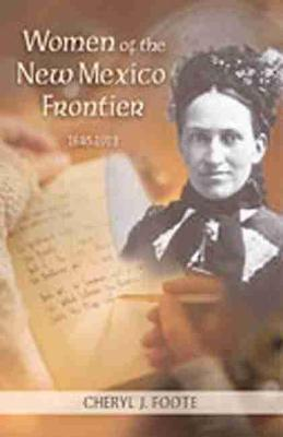 Women of the New Mexico Frontier by Cheryl J. Foote