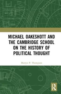 Michael Oakeshott and the Cambridge School on the History of Political Thought. by Martyn P. Thompson
