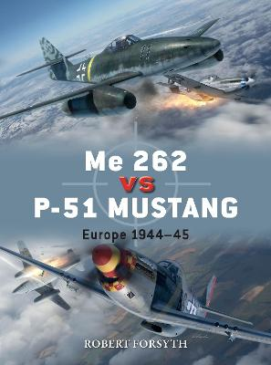Me 262 vs P-51 Mustang: Europe 1944-45 by Robert Forsyth