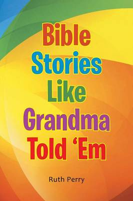 Bible Stories Like Grandma Told 'em by Ruth Perry