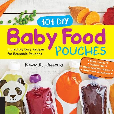 101 DIY Baby Food Pouches by Kawn Al-Jabbouri