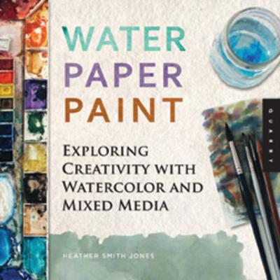 Water Paper Paint by Heather Smith Jones