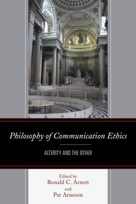Philosophy of Communication Ethics by Ronald C. Arnett