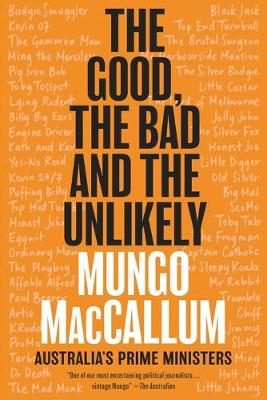 The Good, the Bad and the Unlikely: Australia's Prime Ministers by Mungo MacCallum