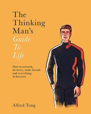 The Thinking Man's Guide to Life by Alfred Tong