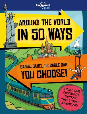 Around the World in 50 Ways by Lonely Planet Kids