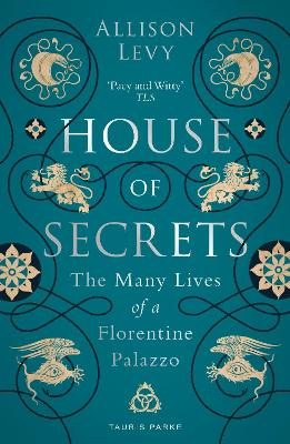 House of Secrets: The Many Lives of a Florentine Palazzo book