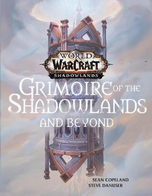 World of Warcraft: Grimoire of the Shadowlands and Beyond book