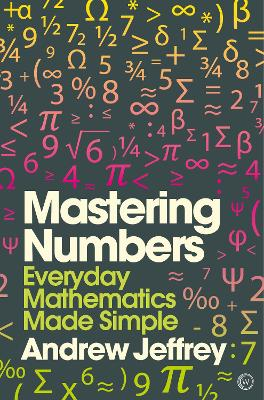 Mastering Numbers: Everyday Mathematics Made Simple by Andrew Jeffrey