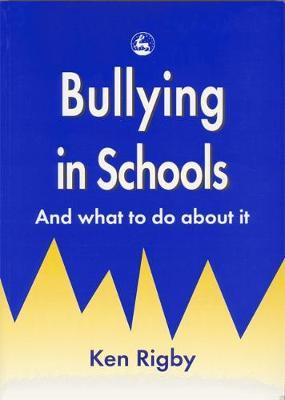 Bullying in Schools by Ken Rigby