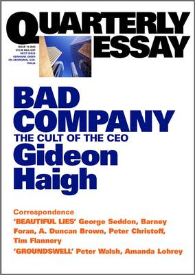 Bad Company: The Cult Of The Ceo: Quarterly Essay 10 by Gideon Haigh
