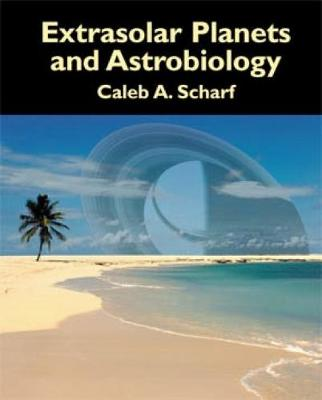 Extrasolar Planets and Astrobiology by Caleb A. Scharf