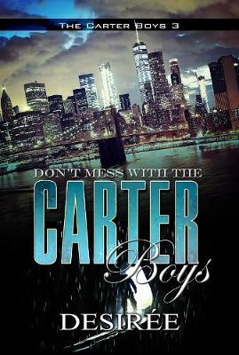 Don't Mess With The Carter Boys: The Carter Boys 3 by Desiree