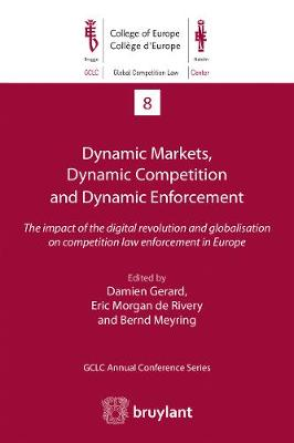 Dynamic Markets, Dynamic Competition and Dynamic Enforcement by Damien Gerard