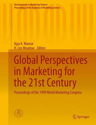 Global Perspectives in Marketing for the 21st Century: Proceedings of the 1999 World Marketing Congress by Ajay K. Manrai