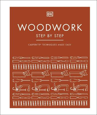Woodwork Step by Step: Carpentry Techniques Made Easy by DK