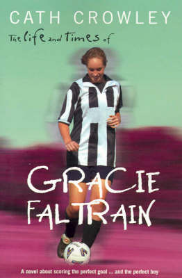 Life and Times of Gracie Faltrain by Cath Crowley