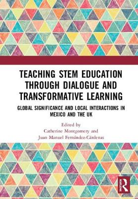 Teaching STEM Education through Dialogue and Transformative Learning: Global Significance and Local Interactions in Mexico and the UK by Catherine Montgomery