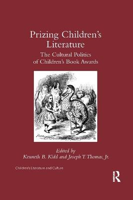 Prizing Children's Literature: The Cultural Politics of Children's Book Awards by Kenneth B. Kidd