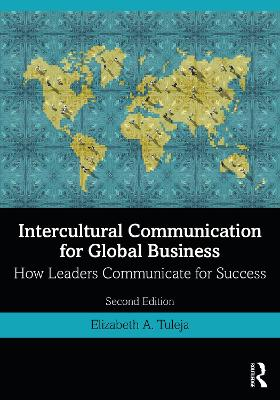Intercultural Communication for Global Business: How Leaders Communicate for Success by Elizabeth A. Tuleja