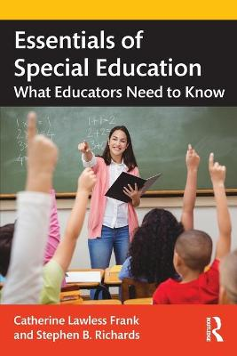 Essentials of Special Education: What Educators Need to Know by Catherine Lawless Frank