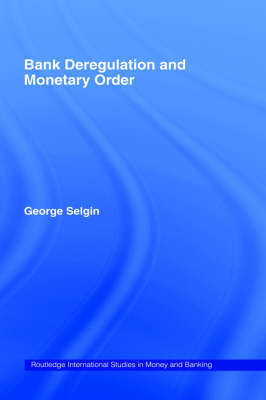 Bank Deregulation and Monetary Order by George Selgin