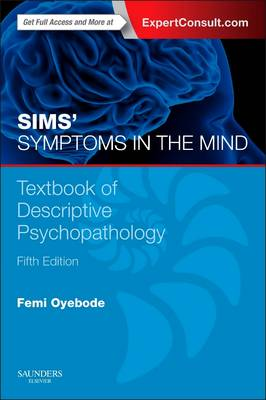 Sims' Symptoms in the Mind: Textbook of Descriptive Psychopathology by Femi Oyebode
