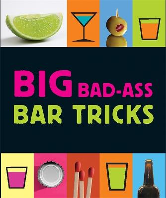 Big Bad-Ass Bar Tricks by Jordana Tusman