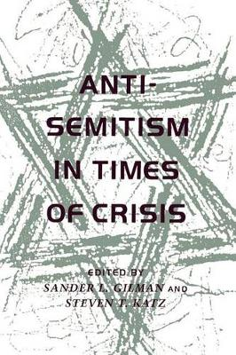 Anti-Semitism in Times of Crisis by Sander L. Gilman