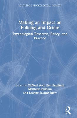 Making an Impact on Policing and Crime: Psychological Research, Policy and Practice by Clifford Stott