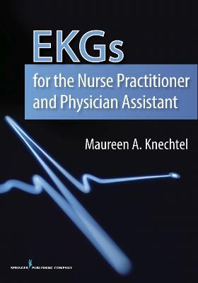 EKGs for the Nurse Practitioner and Physician Assistant by Maureen A. Knechtel