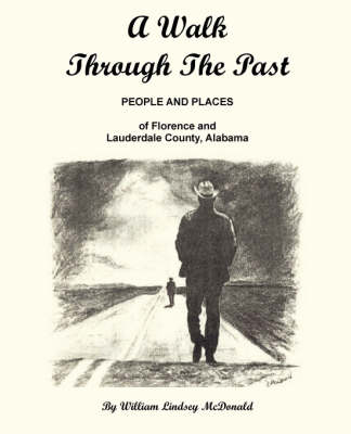A Walk Through The Past - People and Places of Florence and Lauderdale County Alabama by William Lindsey McDonald