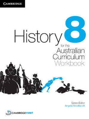 History for the Australian Curriculum Year 8 Workbook by Angela Woollacott