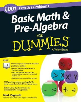 Basic Math and Pre-Algebra: 1,001 Practice Problems For Dummies (+ Free Online Practice) by Mark Zegarelli