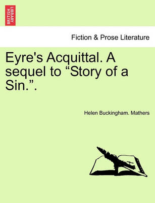Eyre's Acquittal. a Sequel to Story of a Sin.. by Helen Buckingham Mathers