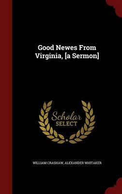 Good Newes from Virginia, [A Sermon] by Alexander Whitaker